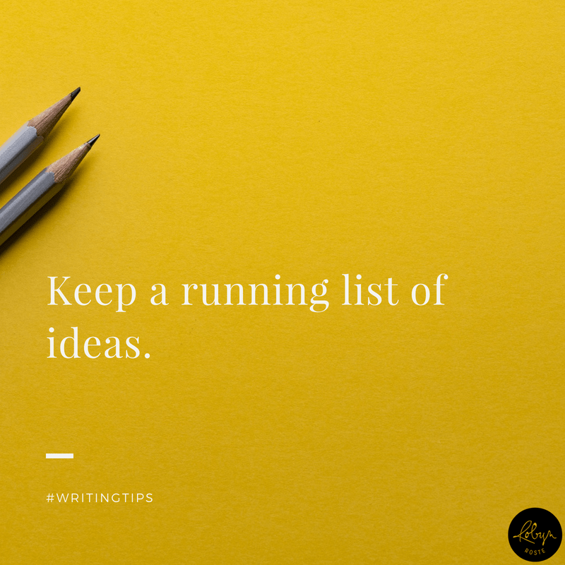 Keep a running list of ideas