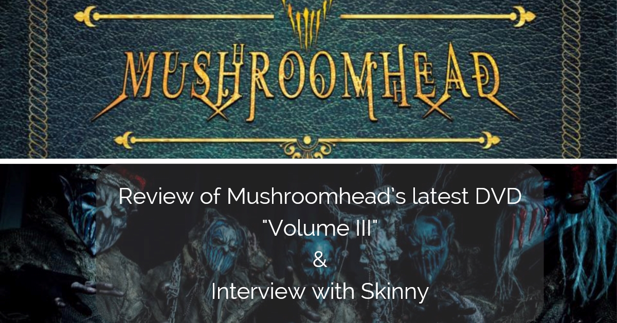 "Check out our review of Mushroomhead's latest DVD ""Volume III"" & Interview with Skinny from the band discussing the DVD and Summer of Screams Tour!"