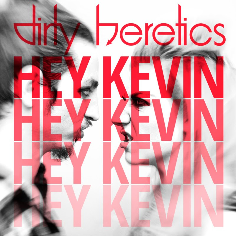 "NYC electro-punk rock band Dirty Heretics release new single ""Hey Kevin"""