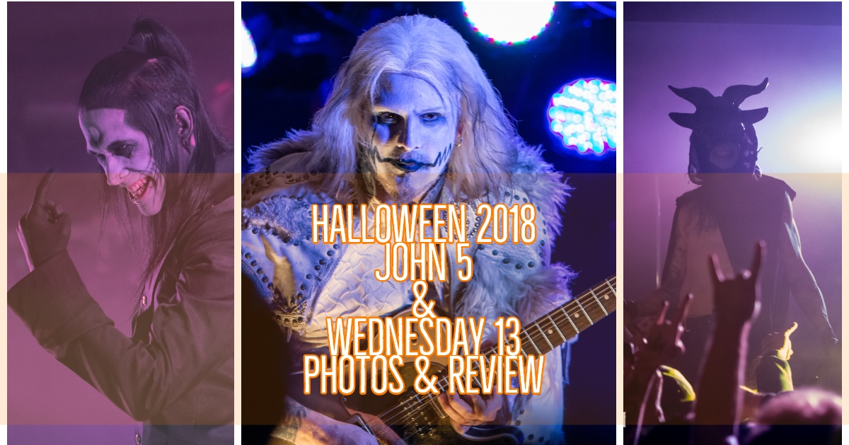 "HALLOWEEN 2018 brought an amazing ""spooky"" line-up of John 5, Wednesday 13, and the Hellzapoppin Circus Sideshow to Cincinnati, OH - Photo & Review!"