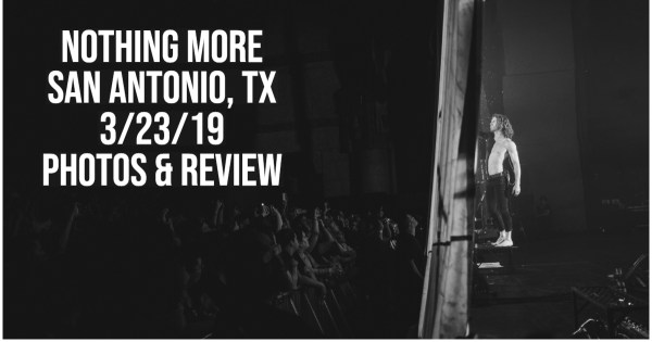 NOTHING MORE SELLS OUT THE AZTEC IN SAN ANTONIO, TX – 3/23/19 – PHOTOS OF THE SHOW AND REVIEW!