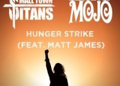 "SMALL TOWN TITANS Team Up with Matt James (BLACKTOP MOJO) for Stunning Cover of TEMPLE OF THE DOG Classic Hit Single, ""Hunger Strike"""