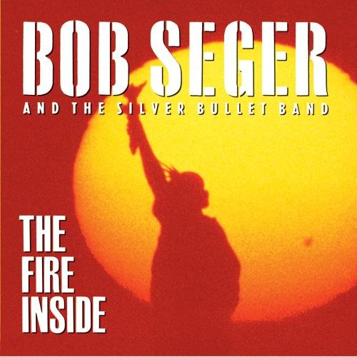 The Fire Inside by Bob Seger