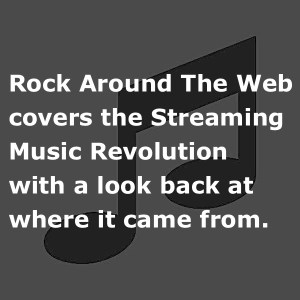 Rock Around The Web covers the Streaming Music Revolution