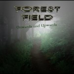 forest field - onwards and upwards