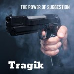 tragik - the power of suggestion