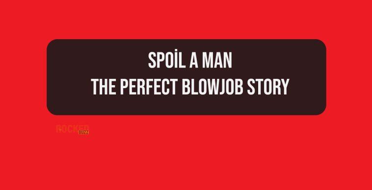 Spoil a man the perfect blowjob nedir