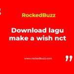 Download lagu make a wish nct