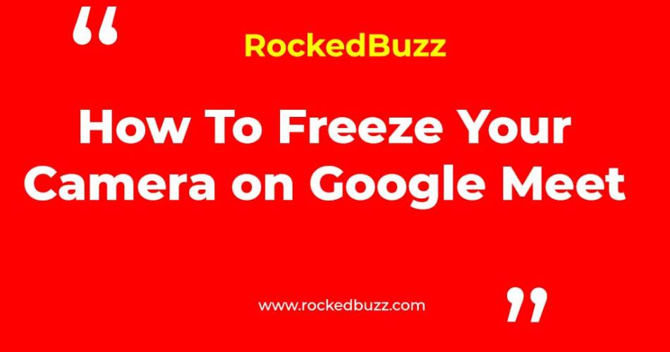 How To Freeze Your Camera on Google Meet