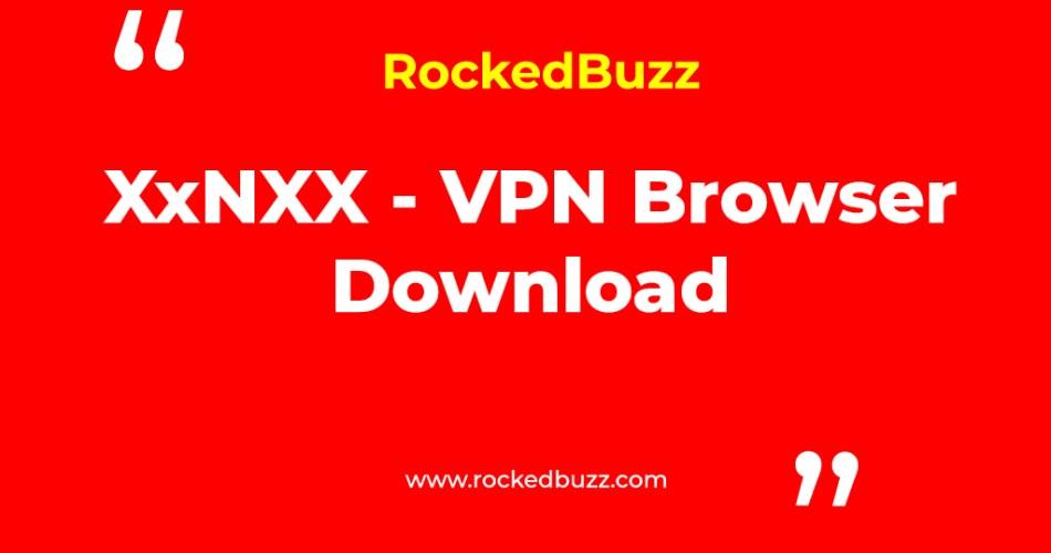 XxNXX VPN Browser Download rockedbuzz