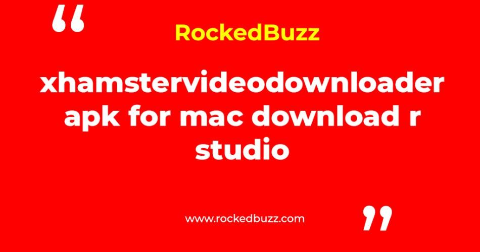 xhamstervideodownloader apk for mac download r studio
