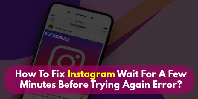 Fix Instagram Wait For A Few Minutes Before Trying Again