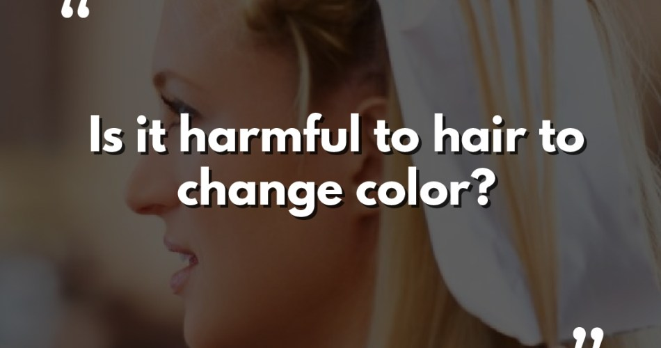 Is it harmful to hair to change color