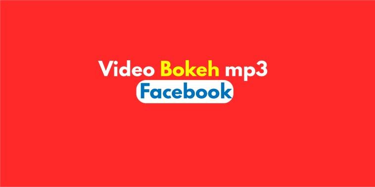Video bokeh mp3 facebook