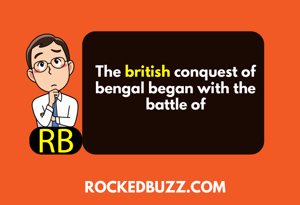 The british conquest of bengal began with the battle of