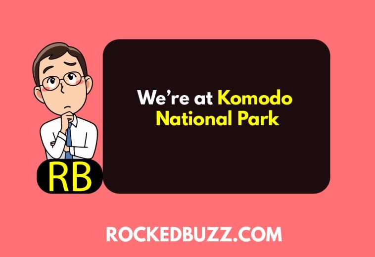 We're at Komodo National Park
