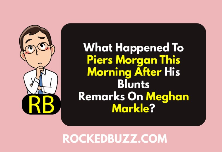 What Happened To Piers Morgan This Morning After His Blunts Remarks On Meghan Markle?