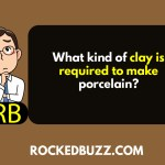 What kind of clay is required to make porcelain RB