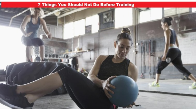 7 Things You Should Not Do Before Training