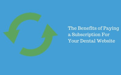 Why Paying a Subscription For Your Website is Perfect For Your Dental Practice