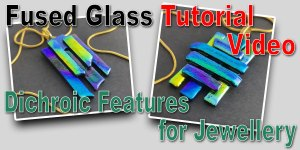 Making Fused Glass Dichroic Features for Jewellery