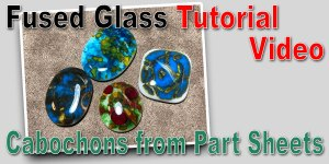 Making Fused Glass Cabochons from Part Sheets