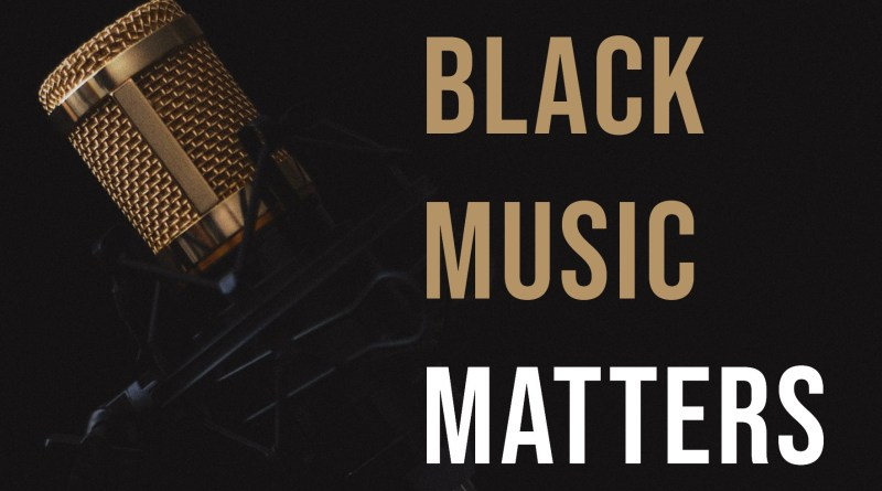 Black Music Matters.  Black Artists Matter.