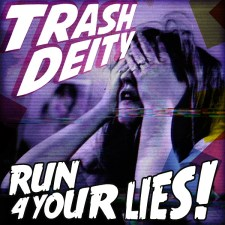 "Trash Deity Will Make You ""Run 4 Your Lies!"""
