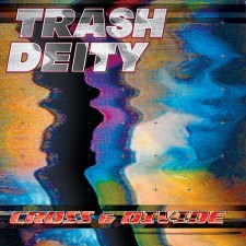 TRASH DEITY'S 'CROSS & DIVIDE' Out NOW!