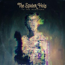 THE SPIDER HOLE Reveal Debut Single Off of Upcoming 'To the Monsters'!