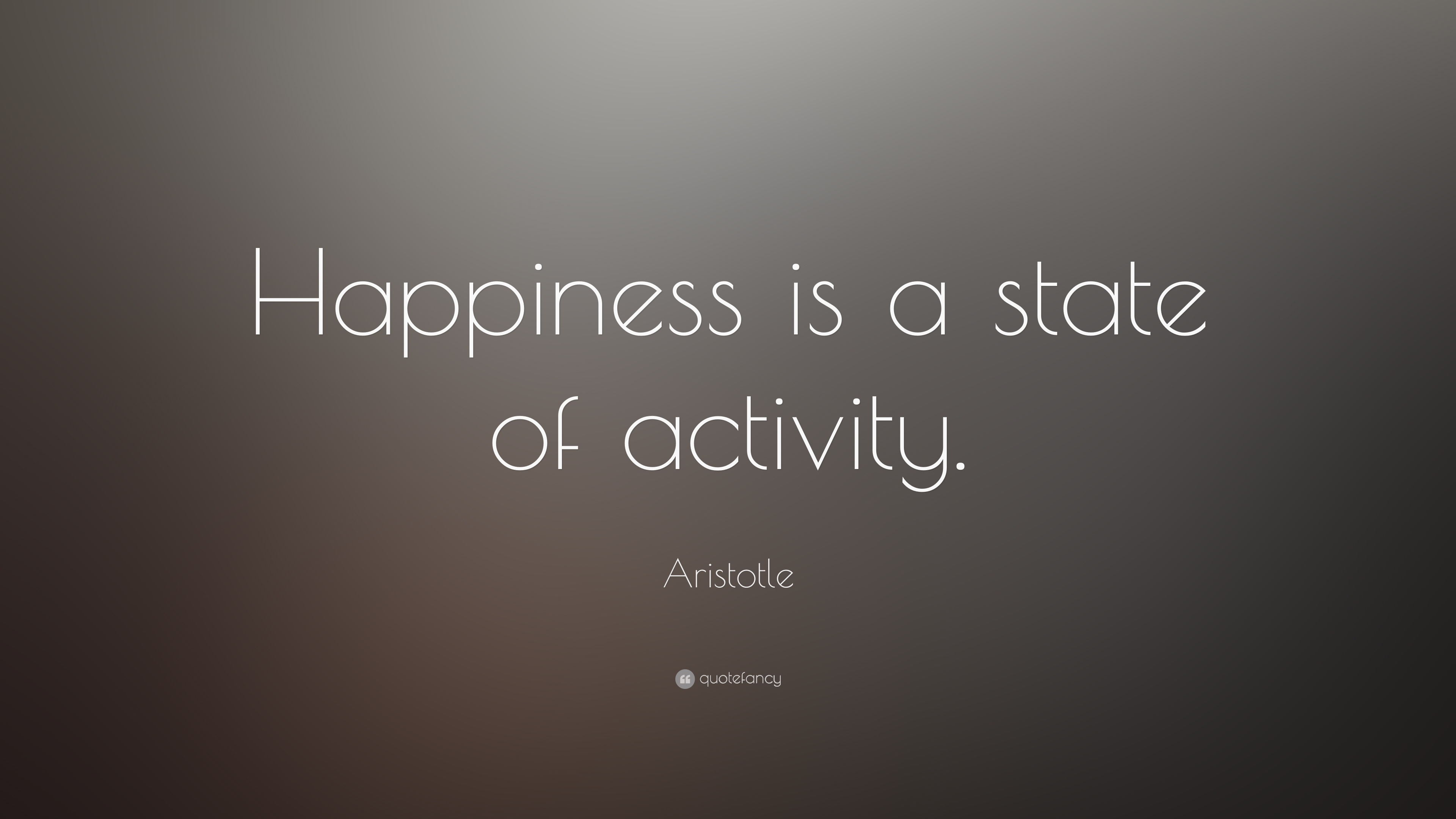 """Le Meilleur Aristotle Quote """"Happiness Is A State Of Activity """" 23 Ce Mois Ci"""