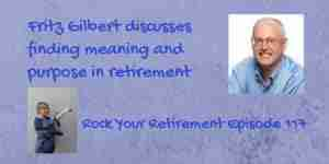 Firtz Gilbert talks about finding meaning and purpose in retirement