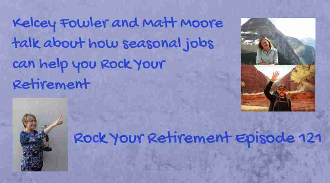 How Seasonal Jobs can help you Rock your Retirement: Ep. 121