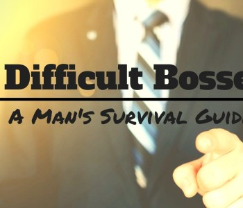 mans survival guide, difficult bosses, how to deal with difficult bosses, stephen rodgers counseling of demver