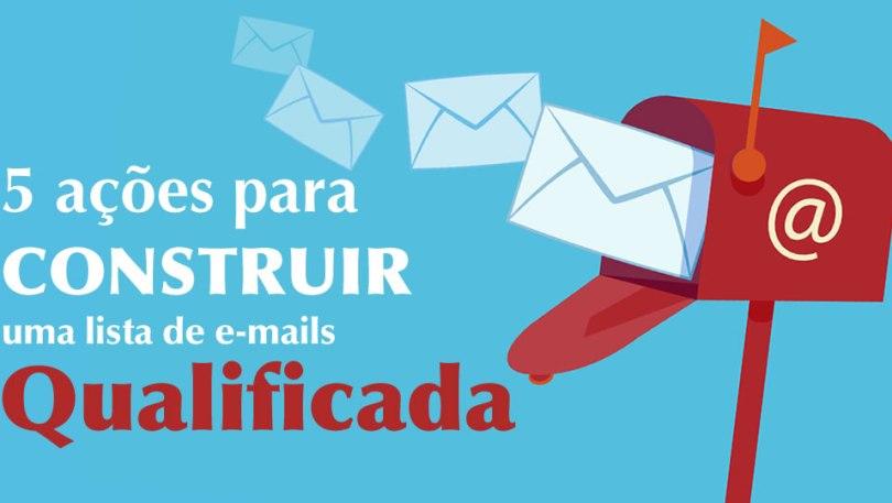 5 ações para construir uma lista de e-mails qualificada
