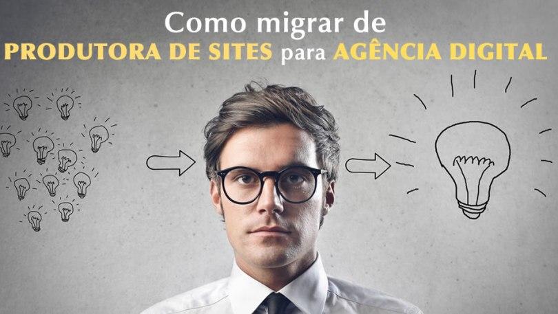 Como migrar de produtora de sites para agência digital