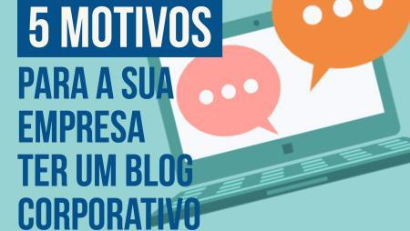5 motivos para a sua empresa ter um blog corporativo