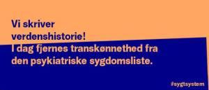 Som det første land i verden har Danmark besluttet, at transkønnethed ikke længere skal klassificeres som en psykisk lidelse.