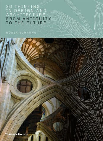 3D Thinking in Design & Architecture – Published 2018 | Roger Burrows