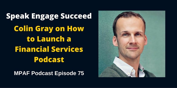 Colin Gray on How to Launch a Financial Services Podcast