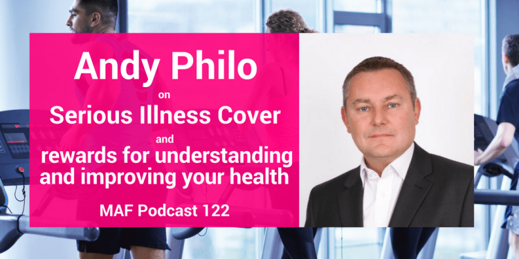 Andy Philo on Serious Illness Cover and rewards for understanding and improving your health - MAF122