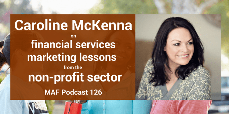 Caroline McKenna on financial services marketing lessons from the non-profit sector - MAF126