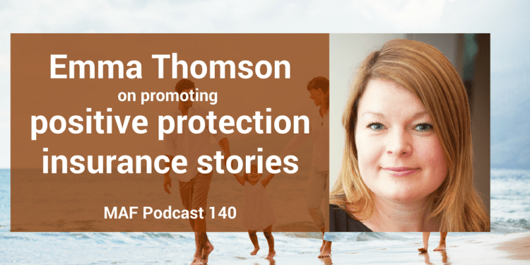 Emma Thomson on promoting positive protection insurance stories - MAF140
