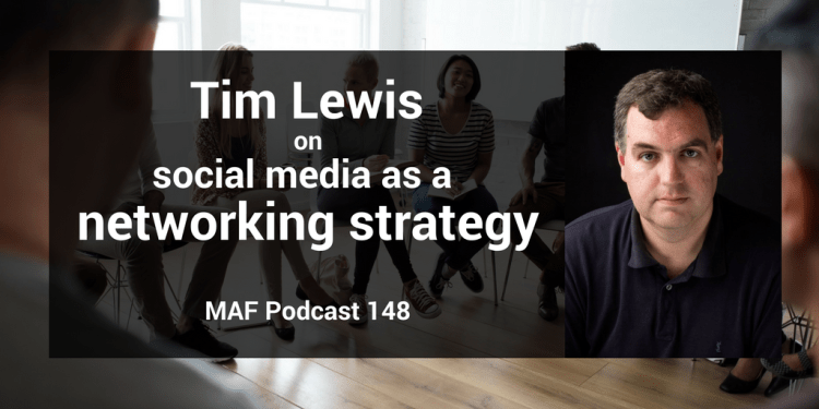 Tim Lewis on social media as a networking strategy - MAF148