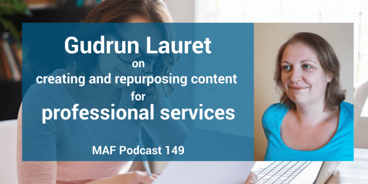 Gudrun Lauret on creating and repurposing content for professional services - MAF149