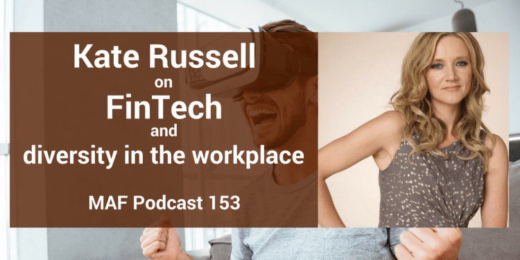 Kate Russell on FinTech and diversity in the workplace - MAF153