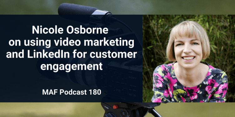 Nicole Osborne on using video marketing and LinkedIn for customer engagement - MAF180
