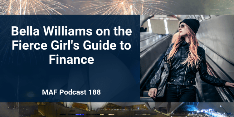 Bella Williams on the Fierce Girl's Guide to Finance - MAF187
