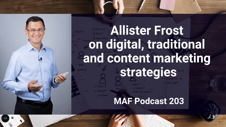 Allister Frost on digital, traditional and content marketing strategies - MAF203