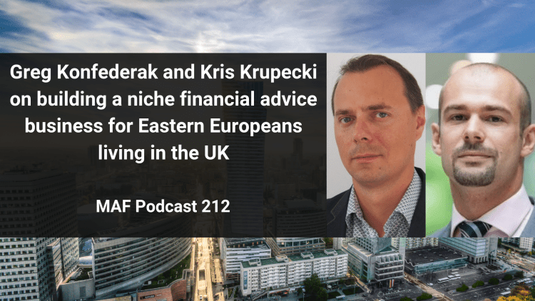 Greg Konfederak and Kris Krupecki on building a niche financial advice business for Eastern Europeans living in the UK - MAF212